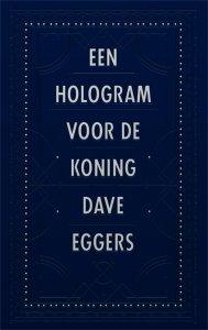 Gebonden: Een hologram voor de koning - Dave Eggers