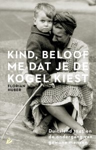 Paperback: Kind, beloof me dat je de kogel kiest - Florian Huber