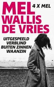 Paperback: Uitgespeeld; Verblind; Buiten zinnen; Waanzin - Mel Wallis de Vries