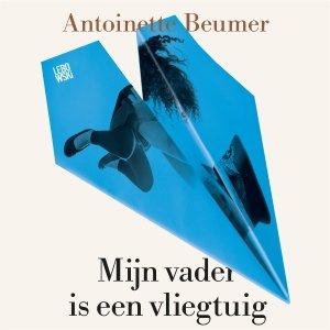 Audio download: Mijn vader is een vliegtuig - Antoinette Beumer
