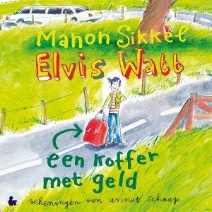 Audio download: Elvis Watt - Een koffer met geld - Manon Sikkel