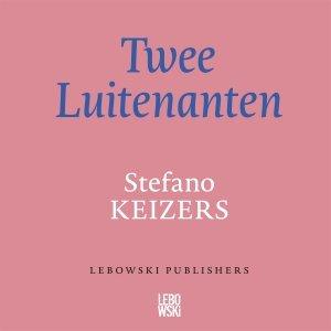 Audio download: Twee Luitenanten - Stefano Keizers