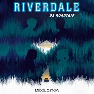Audio download: Riverdale - De roadtrip - Micol Ostow