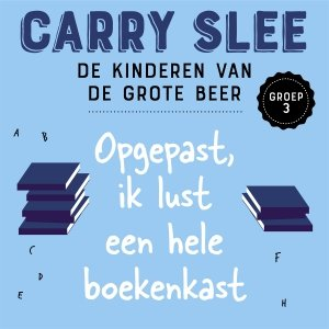 Audio download: Opgepast, ik lust een hele boekenkast - Carry Slee