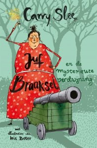 Carry Slee, illustrated by Iris Boter - Juf Braaksel en de mysterieuze verdwijning