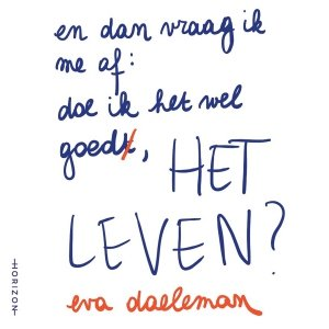 Audio download: En dan vraag ik me af: doe ik het wel goed, het leven? - Eva Daeleman