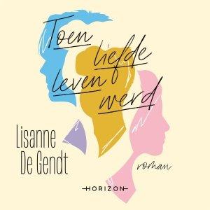 Audio download: Toen liefde leven werd - Lisanne De Gendt