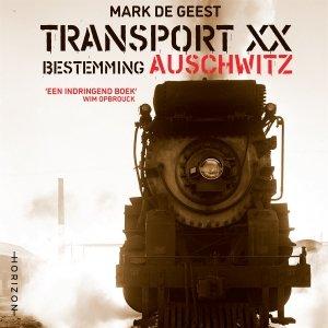 Audio download: Transport XX. Bestemming Auschwitz - Mark De Geest