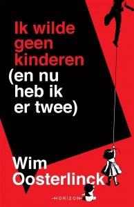Paperback: Ik wilde geen kinderen (en nu heb ik er twee) - Wim Oosterlinck