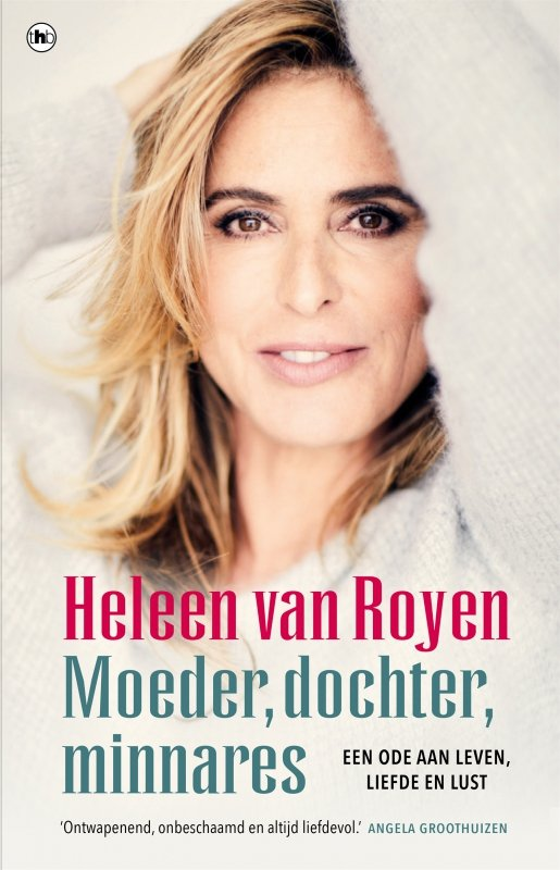 Heleen van Royen - Moeder, dochter, minnares