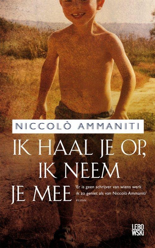 Niccolò Ammaniti - Ik haal je op, ik neem je mee
