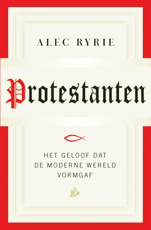 Alec Ryrie - Protestanten