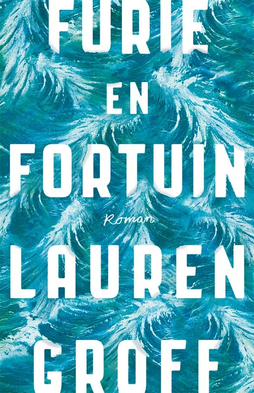 Lauren Groff - Furie en fortuin