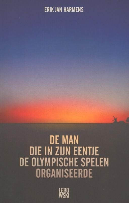 Erik Jan Harmens - De man die in zijn eentje de Olympische Spelen organiseerde
