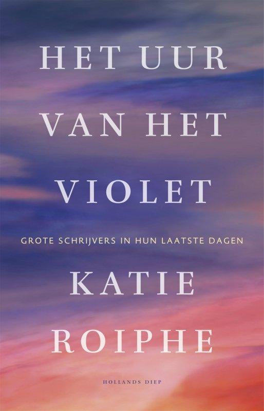 Katie Roiphe - Het uur van het violet