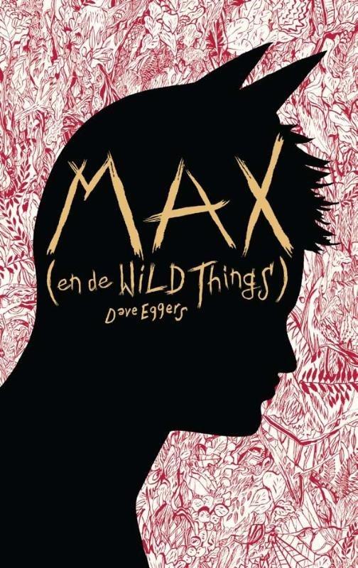 Dave Eggers - Max (en de Wild Things)