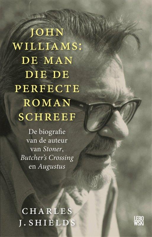Charles J. Shields - John Williams: de man die de perfecte roman schreef
