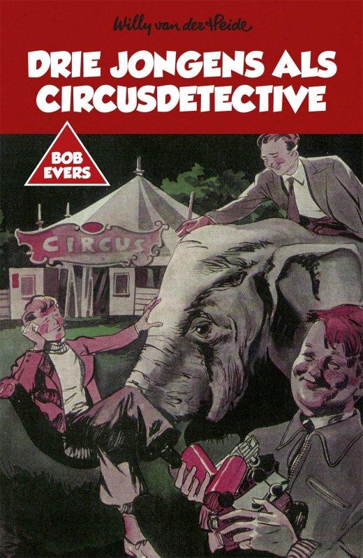 Willy van der Heide - Bob Evers: Drie jongens als circusdetective