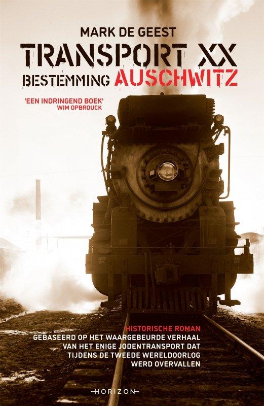 Mark De Geest - Transport XX. Bestemming Auschwitz