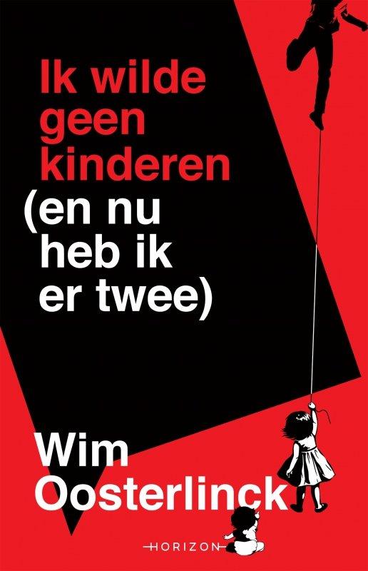 Wim Oosterlinck - Ik wilde geen kinderen (en nu heb ik er twee)