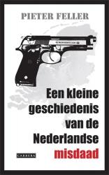 Pieter Feller - Een kleine geschiedenis van de Nederlandse misdaad
