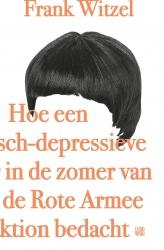Frank Witzel - Hoe een manisch-depressieve tiener in de zomer van 1969 de Rote Armee Fraktion bedacht