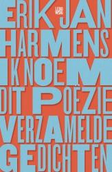 Erik Jan Harmens - Ik noem dit poëzie