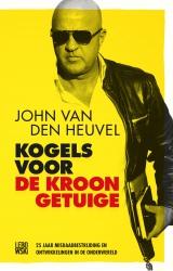 John van den Heuvel - Kogels voor de kroongetuige