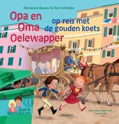 Marianne Busser en Ron Schröder - Opa en oma Oelewapper op reis met de gouden koets