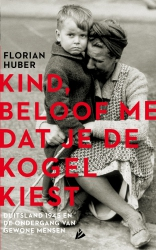 Florian Huber - Kind, beloof me dat je de kogel kiest
