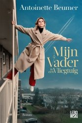 Antoinette Beumer - Mijn vader is een vliegtuig