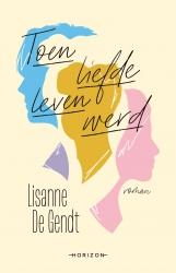 Lisanne De Gendt - Toen liefde leven werd